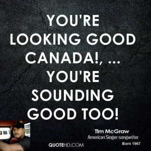 You're looking good Canada!, ... You're sounding good too!