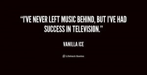 ve never left music behind, but I've had success in television ...
