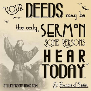 St. Francis of Assisi...another great discussion quote...look at deeds ...