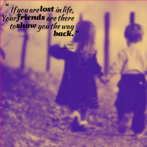 Quotes Picture: if you are lost in life, your friends are there to ...
