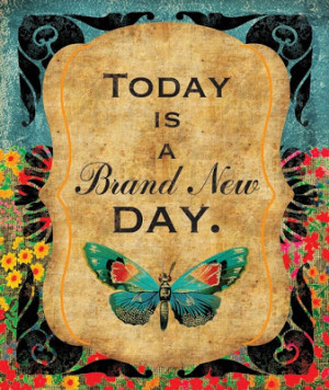 Today is a Brand New Day.