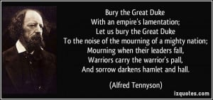 Bury the Great Duke With an empire's lamentation; Let us bury the ...