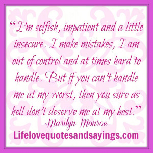 Quotes About Selfish People I'm selfish, impatient and a