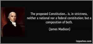 ... nor a federal constitution; but a composition of both. - James Madison