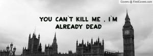 YOU CAN`T KILL ME , I`M ALREADY DEAD Profile Facebook Covers
