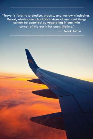 ... is fatal to prejudice, bigotry, narrow-mindedness - #Mark_Twain #quote