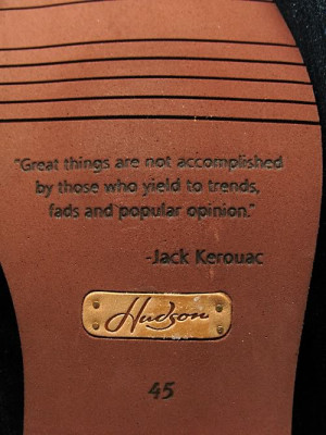 quote from the bottom of a shoe by Mr. Jack Kerouac.