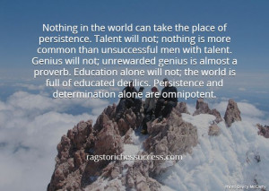 more than talent or education. You must have the self determination ...