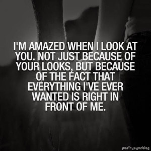 amazed when I look at you not just because of your looks but because ...