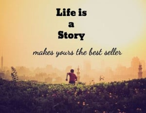 Life Is A Story Make Yours A Best Seller Quote