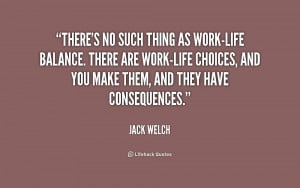 quote-Jack-Welch-theres-no-such-thing-as-work-life-balance-217893