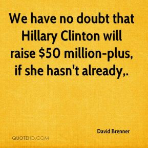 David Brenner - We have no doubt that Hillary Clinton will raise $50 ...