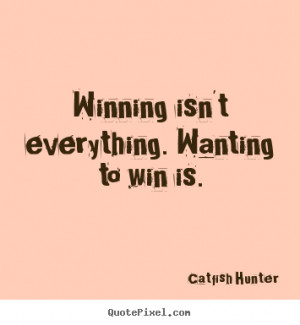 ... . wanting to win is. Catfish Hunter greatest motivational quotes