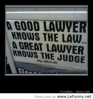 So true and I desperately need one of these Lawyers. In the legal ...