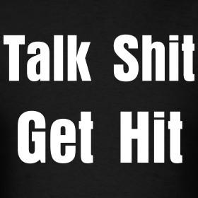 Design ~ Talk Shit, Get Hit.