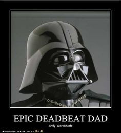 Funny Dead Beat Father Quotes | Deadbeat Dad Jokes Epic deadbeat dad ...