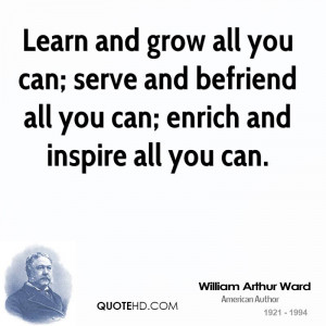 Learn and grow all you can; serve and befriend all you can; enrich and ...