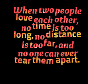 Quotes Picture: when two people love each other, no time is too long ...