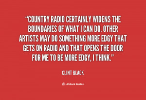 Country radio certainly widens the boundaries of what I can do. Other ...