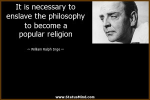 ... become a popular religion - William Ralph Inge Quotes - StatusMind.com