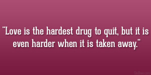 Love is the hardest drug to quit, but it is even harder when it is ...