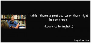 ... great depression there might be some hope. - Lawrence Ferlinghetti
