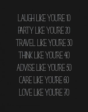 Laugh like you're 10. Party like you're 20. Travel like you're 30 ...