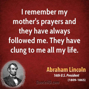 remember my mother's prayers and they have always followed me. They ...