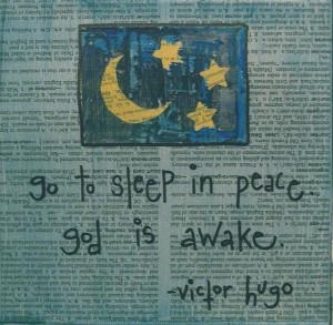 go to sleep in peace. god is awake. ~ victor hugo