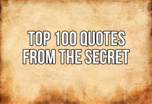 is a list of 100 quotes from 'The Secret'. Read these quotes ...