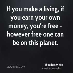 If you make a living, if you earn your own money, you're free ...