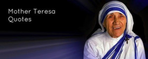 Some wonderful and inspiring quotes from Mother Teresa