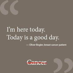 inspiration #quote from male breast cancer patient and brain cancer ...