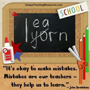 It's okay to make mistakes. Mistakes are our teachers they help us to ...