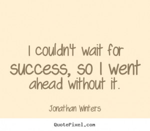 Jonathan Winters picture quotes - I couldn't wait for success, so i ...