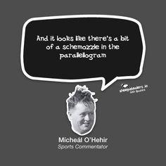 "... in the parallellogram"" – Mícheál O'Hehir (Sports Commentator"