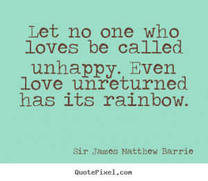 Sir James Matthew Barrie picture quotes - Let no one who loves be ...
