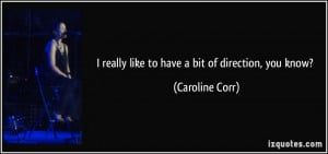 quote-i-really-like-to-have-a-bit-of-direction-you-know-caroline-corr ...