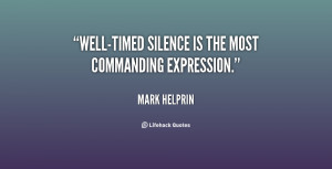 """Well-timed silence is the most commanding expression."""""""