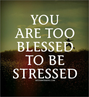 Blessed Quotes You are too blessed