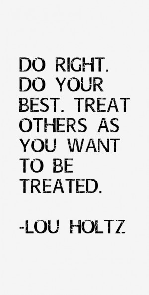 """Do right. Do your best. Treat others as you want to be treated."""""""