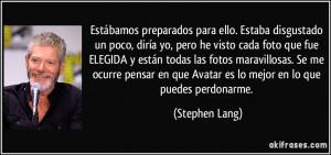 ... en que Avatar es lo mejor en lo que puedes perdonarme. (Stephen Lang