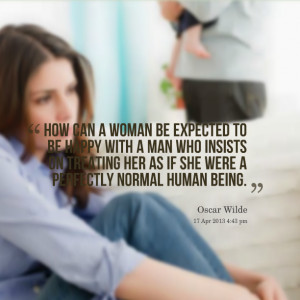 Quotes Picture: how can a woman be expected to be happy with a man who ...