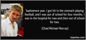 Sophomore year, I got hit in the stomach playing football, and I was ...