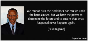 ... and to ensure that what happened never happens again. - Paul Kagame