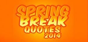 Spring Break Quotes Spring break quotes