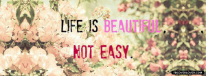 Click below to upload this Life Is Beautiful Not Easy Cover!