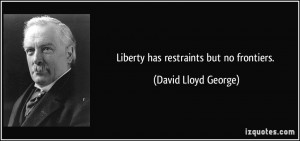 quote liberty has restraints but no frontiers david lloyd george 69777
