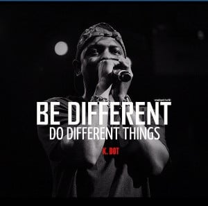 Kendrick lamar, quotes, sayings, be different, hip hop