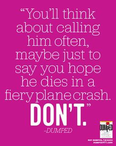 ... of dumping him? Need closure from your ex? Dumped breakup quotes. More